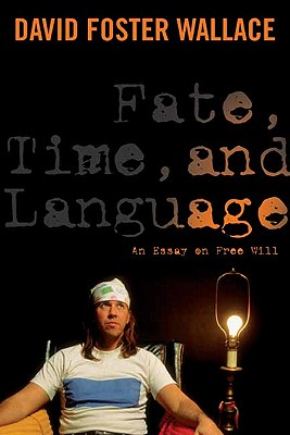 Fate, Time, and Language By Wallace, David Foster