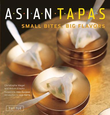 Asian Tapas By Megel, Christophe/ Kilayko, Anton/ Ducasse, Alain (FRW)/ Sarris, Judy (INT)/ Kitchen, Leanne (INT)/ Ho, Edmond (PHT)/ Ong, Christina (CON)/ Ong, Magdalene (CON)